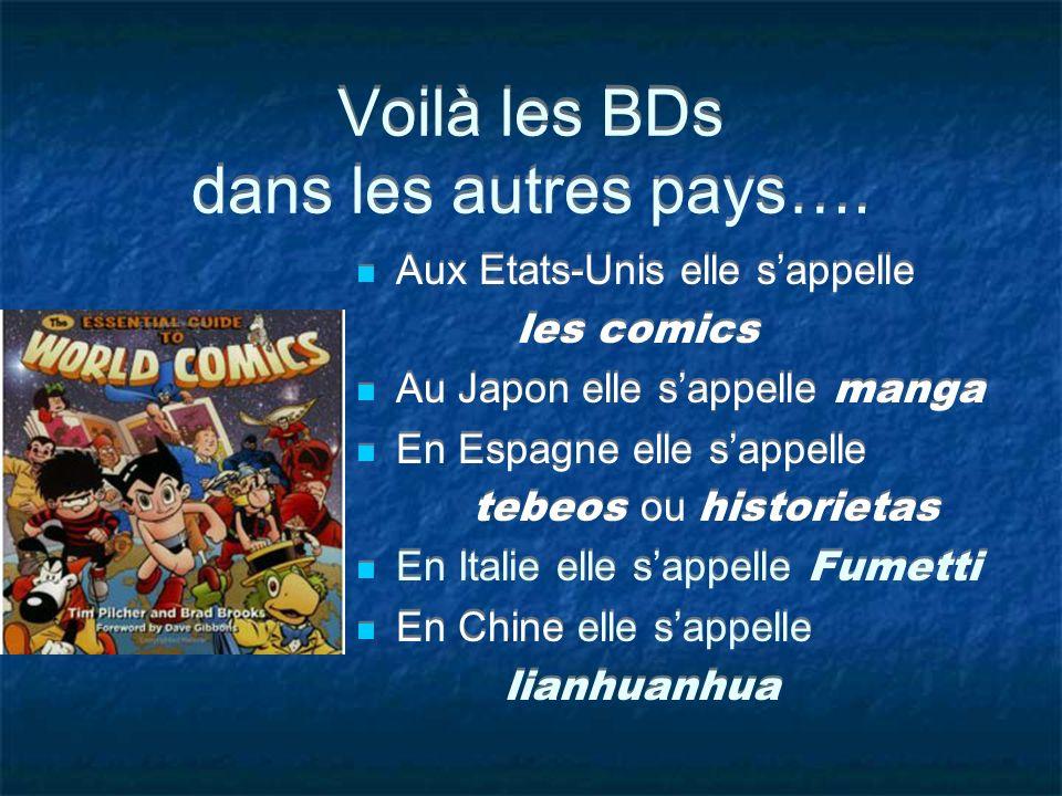 Voilà les BDs dans les autres pays…. Aux Etats-Unis elle sappelle les comics Au Japon elle sappelle manga En Espagne elle sappelle tebeos ou historiet