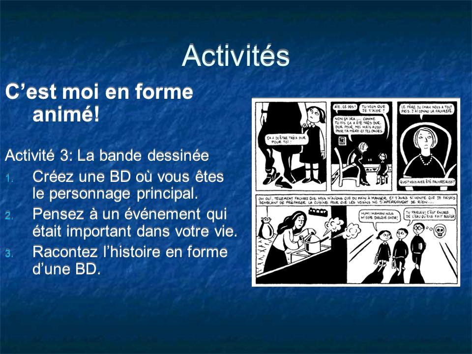 Activités Cest moi en forme animé! Activité 3: La bande dessinée 1. Créez une BD où vous êtes le personnage principal. 2. Pensez à un événement qui ét