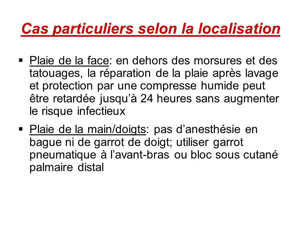 Cas particuliers selon la localisation Plaie de la face: en dehors des morsures et des tatouages, la réparation de la plaie après lavage et protection