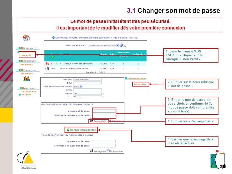3.1 Changer son mot de passe 1. Dans le menu « MON ESPACE » cliquer sur la rubrique « Mon Profil » 2. Cliquer sur la sous rubrique « Mot de passe » 3.