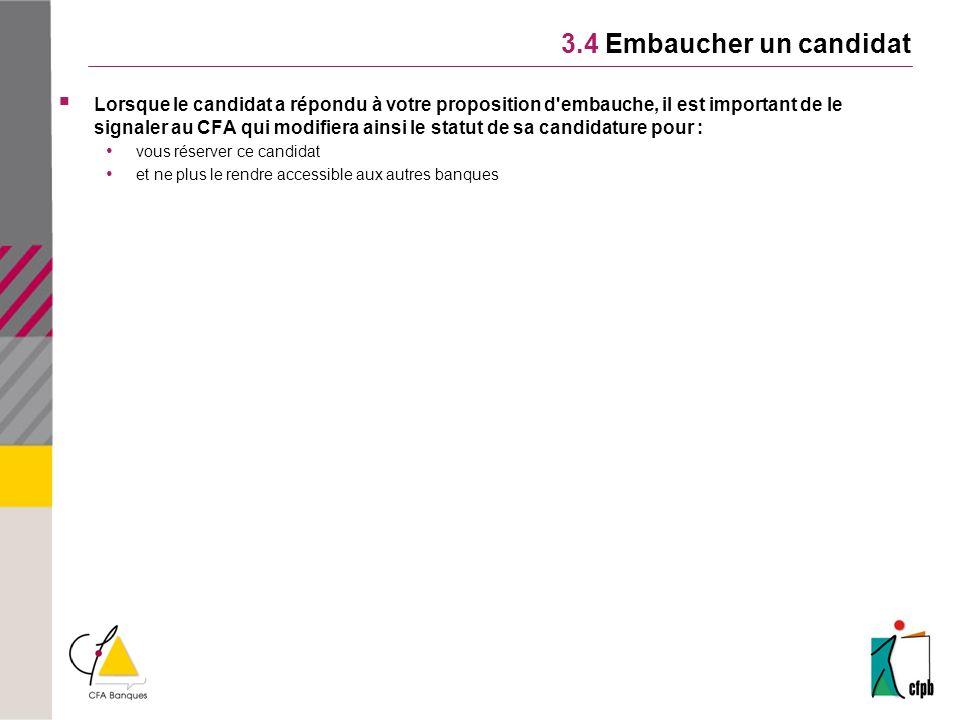 3.4 Embaucher un candidat Lorsque le candidat a répondu à votre proposition d'embauche, il est important de le signaler au CFA qui modifiera ainsi le