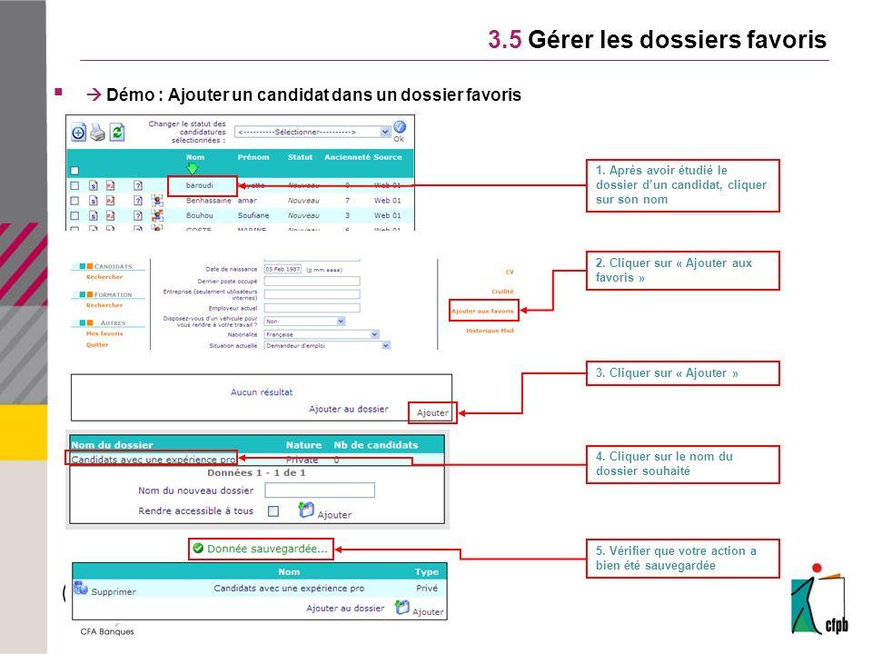 3.5 Gérer les dossiers favoris Démo : Ajouter un candidat dans un dossier favoris 1. Après avoir étudié le dossier dun candidat, cliquer sur son nom 2