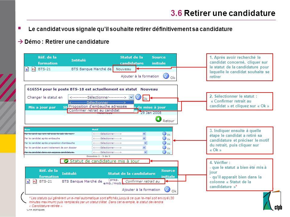Le candidat vous signale quil souhaite retirer définitivement sa candidature Démo : Retirer une candidature 3.6 Retirer une candidature 1. Après avoir