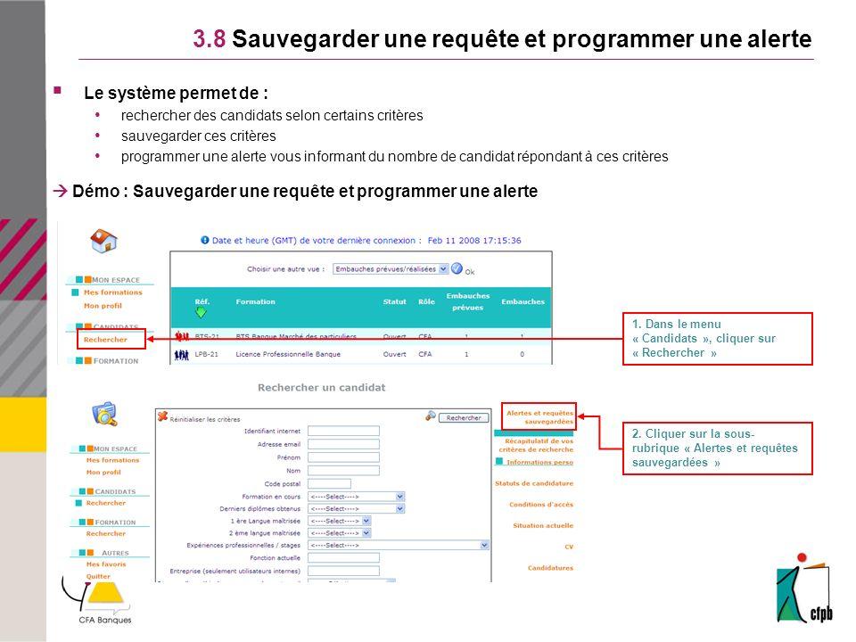 3.8 Sauvegarder une requête et programmer une alerte Le système permet de : rechercher des candidats selon certains critères sauvegarder ces critères