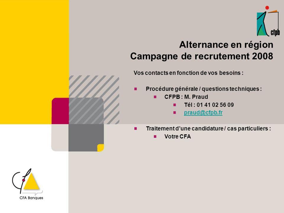Alternance en région Campagne de recrutement 2008 Vos contacts en fonction de vos besoins : Procédure générale / questions techniques : CFPB : M. Prau