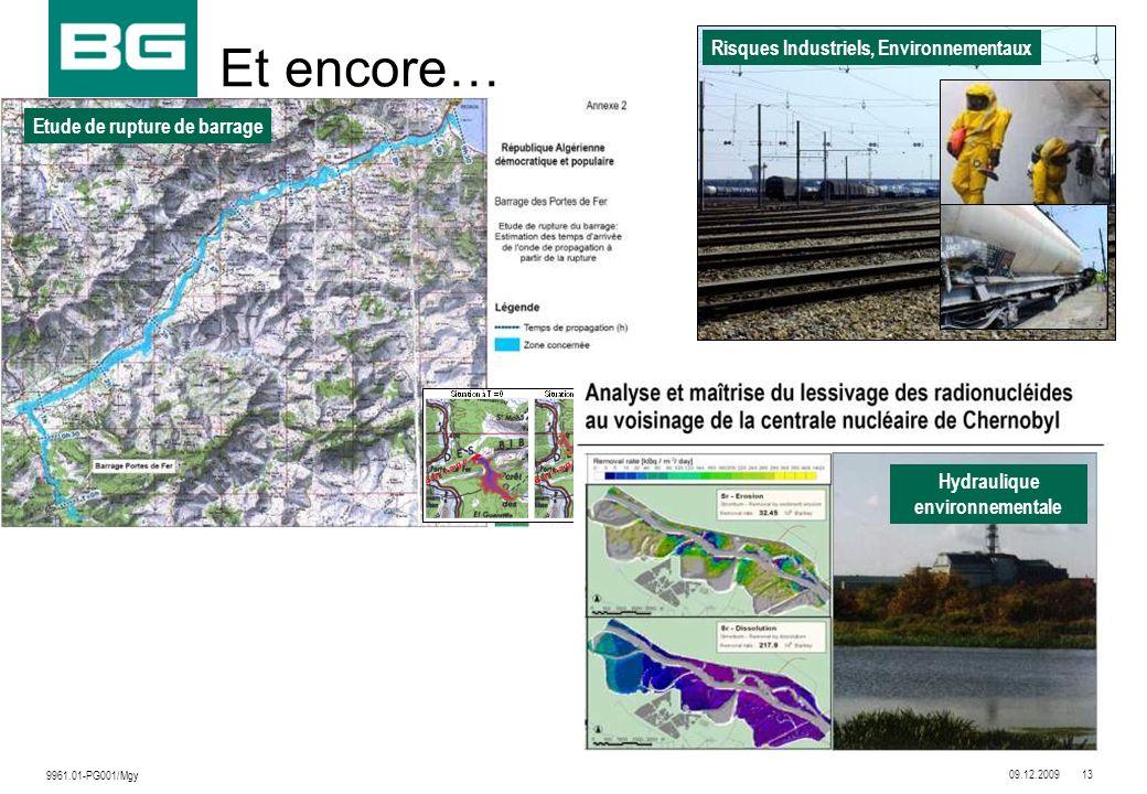 09.12.200913 9961.01-PG001/Mgy Et encore… Etude de rupture de barrage Risques Industriels, Environnementaux Hydraulique environnementale