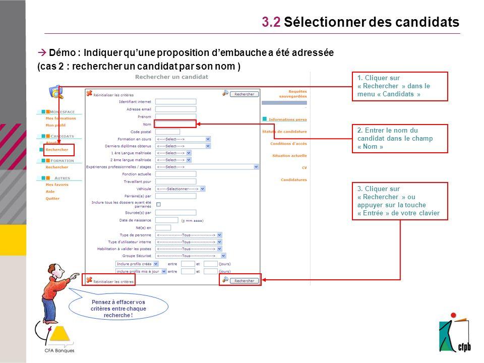 3.2 Sélectionner des candidats Démo : Indiquer quune proposition dembauche a été adressée (cas 2 : rechercher un candidat par son nom ) 1.
