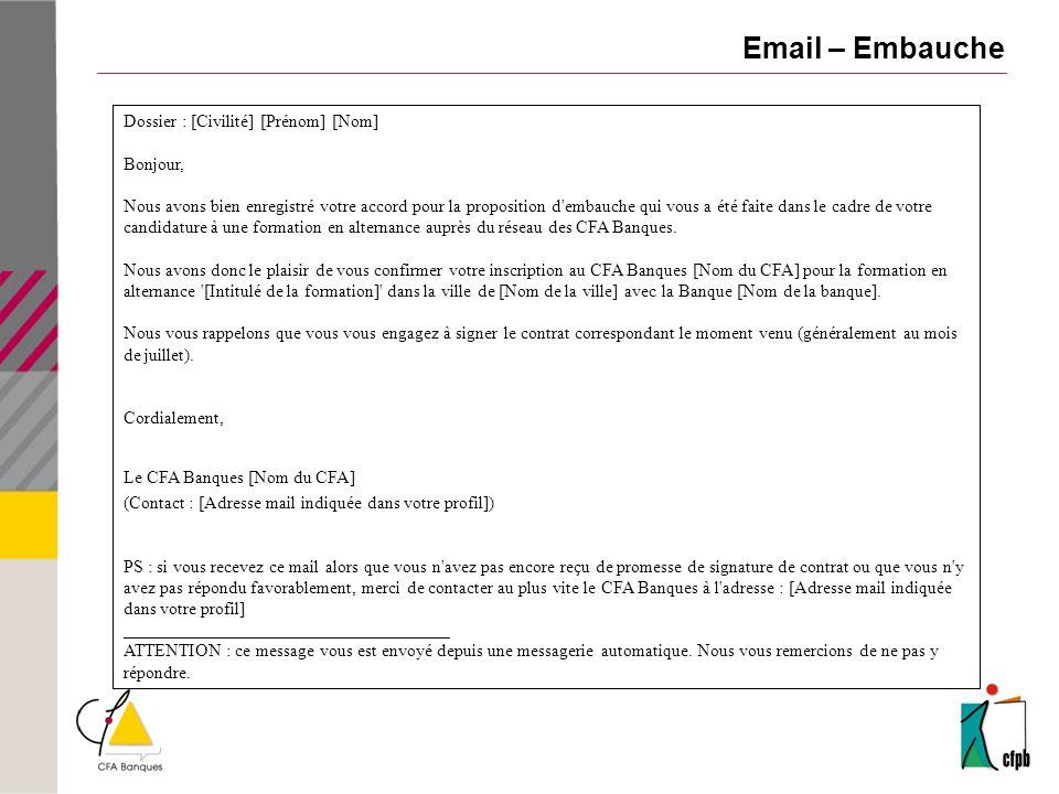 Email – Embauche Dossier : [Civilité] [Prénom] [Nom] Bonjour, Nous avons bien enregistré votre accord pour la proposition d embauche qui vous a été faite dans le cadre de votre candidature à une formation en alternance auprès du réseau des CFA Banques.