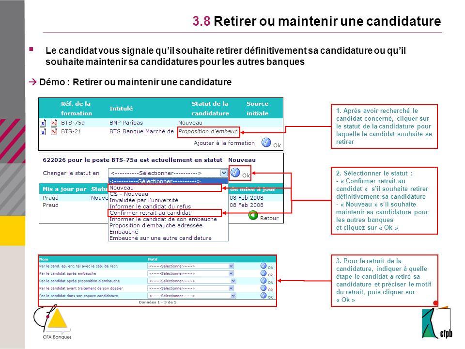 3.8 Retirer ou maintenir une candidature Le candidat vous signale quil souhaite retirer définitivement sa candidature ou quil souhaite maintenir sa candidatures pour les autres banques Démo : Retirer ou maintenir une candidature 1.