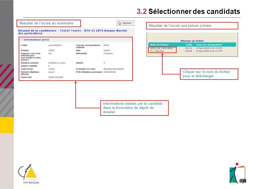 3.2 Sélectionner des candidats Résultat de laccès au sommaire Résultat de laccès aux pièces jointes Cliquer sur le nom du fichier pour le télécharger Informations saisies par le candidat dans le formulaire de dépôt de dossier