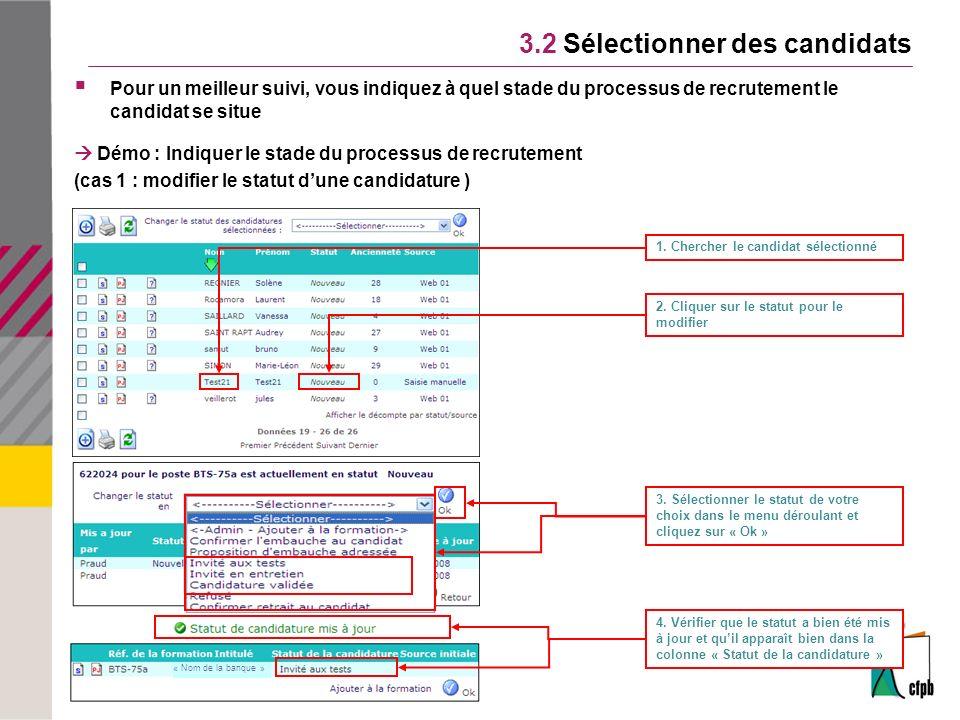 « Nom de la banque » 3.2 Sélectionner des candidats Pour un meilleur suivi, vous indiquez à quel stade du processus de recrutement le candidat se situe Démo : Indiquer le stade du processus de recrutement (cas 1 : modifier le statut dune candidature ) 1.