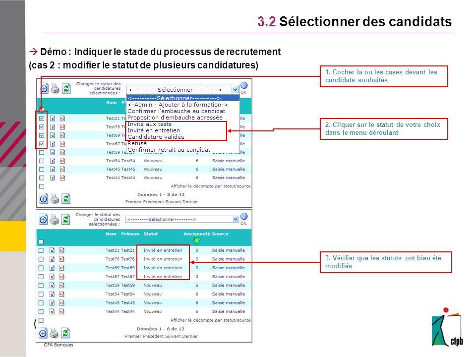 3.2 Sélectionner des candidats Démo : Indiquer le stade du processus de recrutement (cas 2 : modifier le statut de plusieurs candidatures) 1.