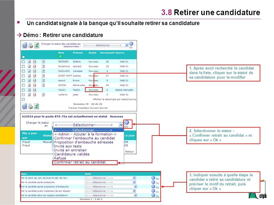 3.8 Retirer une candidature Un candidat signale à la banque quil souhaite retirer sa candidature Démo : Retirer une candidature 2.