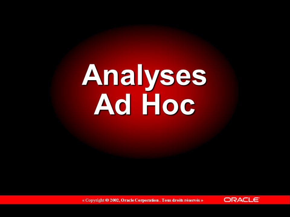 « Copyright 2002, Oracle Corporation. Tous droits réservés » Analyses Ad Hoc
