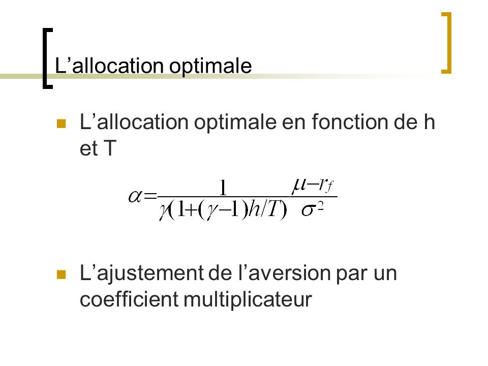 Lallocation optimale Lallocation optimale en fonction de h et T Lajustement de laversion par un coefficient multiplicateur