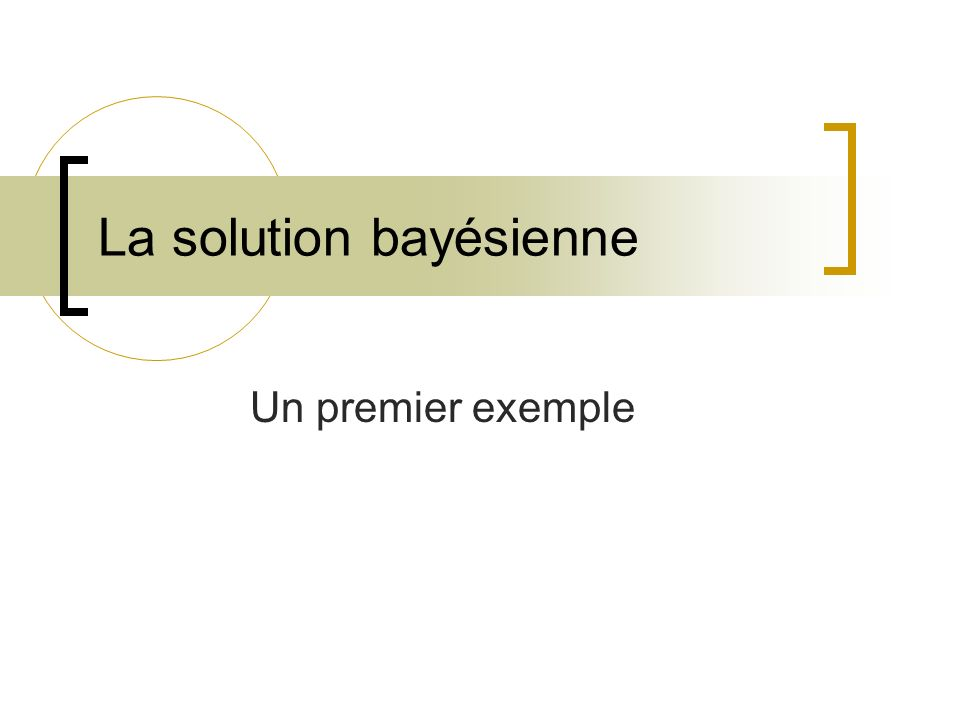 La solution bayésienne Un premier exemple