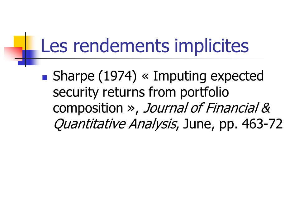 Les rendements implicites Sharpe (1974) « Imputing expected security returns from portfolio composition », Journal of Financial & Quantitative Analysi