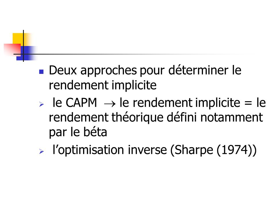 Deux approches pour déterminer le rendement implicite le CAPM le rendement implicite = le rendement théorique défini notamment par le béta loptimisati