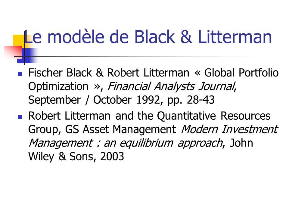 Le modèle de Black & Litterman Fischer Black & Robert Litterman « Global Portfolio Optimization », Financial Analysts Journal, September / October 199