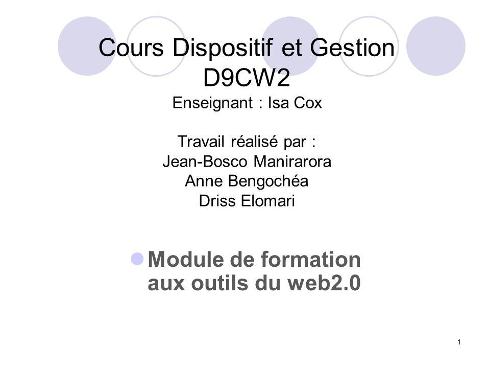 1 Cours Dispositif et Gestion D9CW2 Enseignant : Isa Cox Travail réalisé par : Jean-Bosco Manirarora Anne Bengochéa Driss Elomari Module de formation
