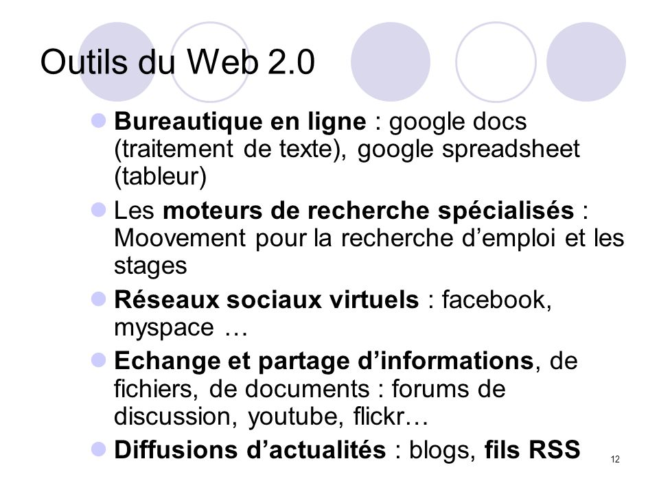12 Outils du Web 2.0 Bureautique en ligne : google docs (traitement de texte), google spreadsheet (tableur) Les moteurs de recherche spécialisés : Moo