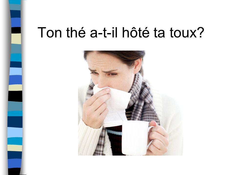 Ton thé a-t-il hôté ta toux?