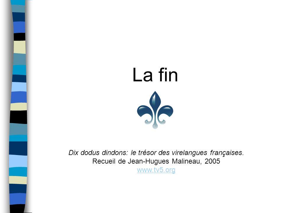 La fin Dix dodus dindons: le trésor des virelangues françaises. Recueil de Jean-Hugues Malineau, 2005 www.tv5.org
