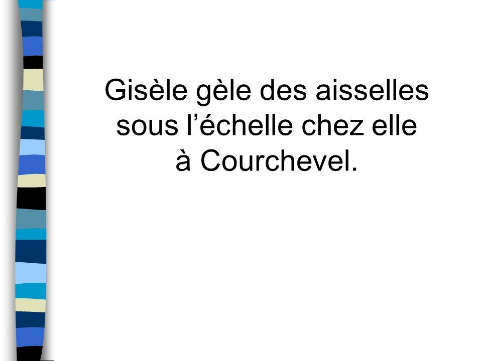 Gisèle gèle des aisselles sous léchelle chez elle à Courchevel.