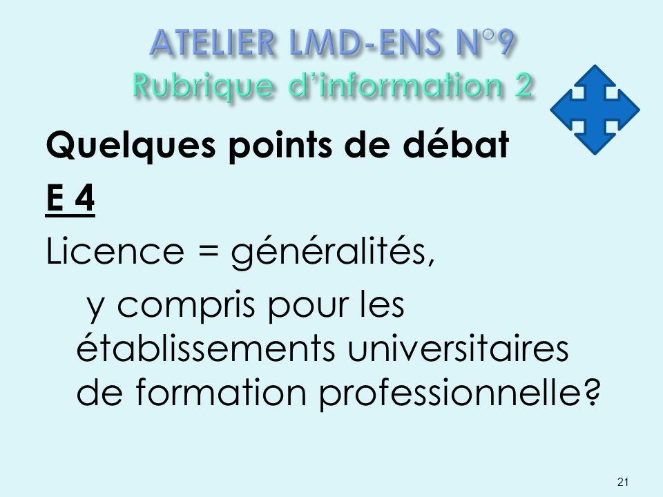 Quelques points de débat E 4 Licence = généralités, y compris pour les établissements universitaires de formation professionnelle? 21