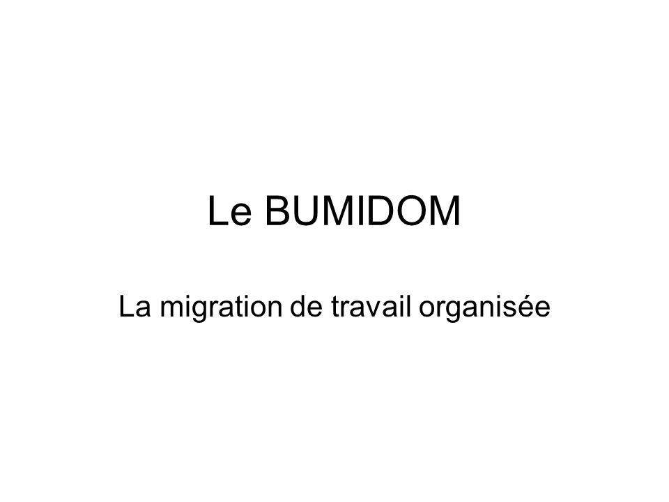 Le BUMIDOM La migration de travail organisée
