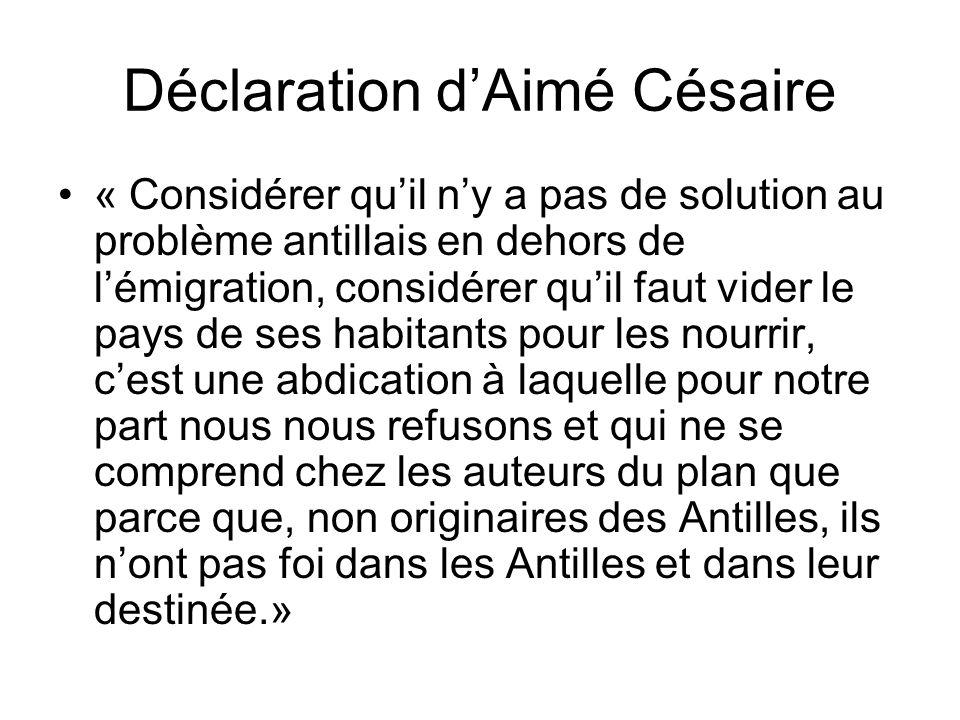 Déclaration dAimé Césaire « Considérer quil ny a pas de solution au problème antillais en dehors de lémigration, considérer quil faut vider le pays de