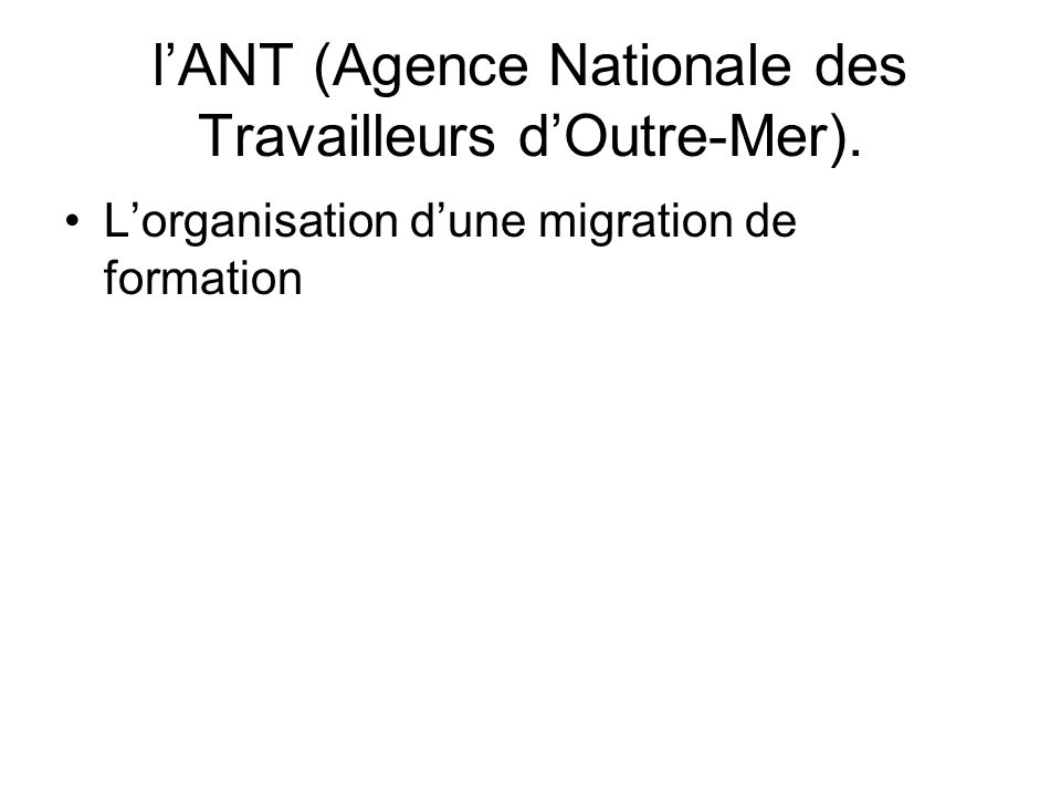 lANT (Agence Nationale des Travailleurs dOutre-Mer). Lorganisation dune migration de formation