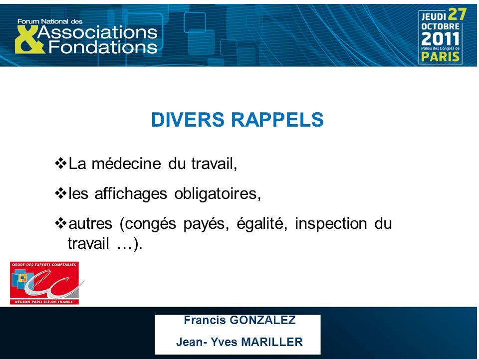 DIVERS RAPPELS La médecine du travail, les affichages obligatoires, autres (congés payés, égalité, inspection du travail …). Francis GONZALEZ Jean- Yv