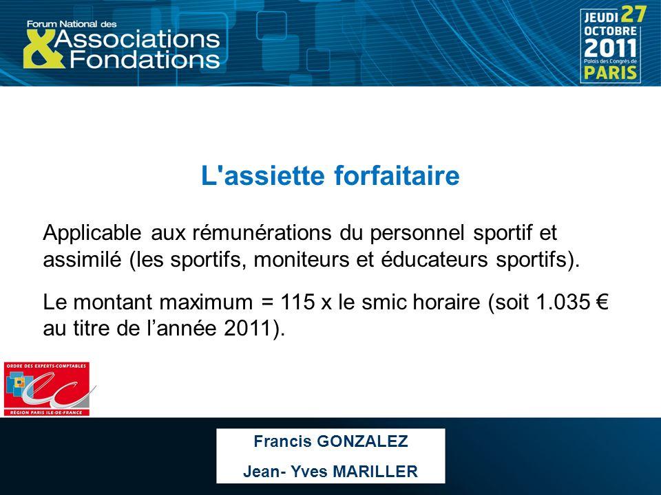 L'assiette forfaitaire Applicable aux rémunérations du personnel sportif et assimilé (les sportifs, moniteurs et éducateurs sportifs). Le montant maxi