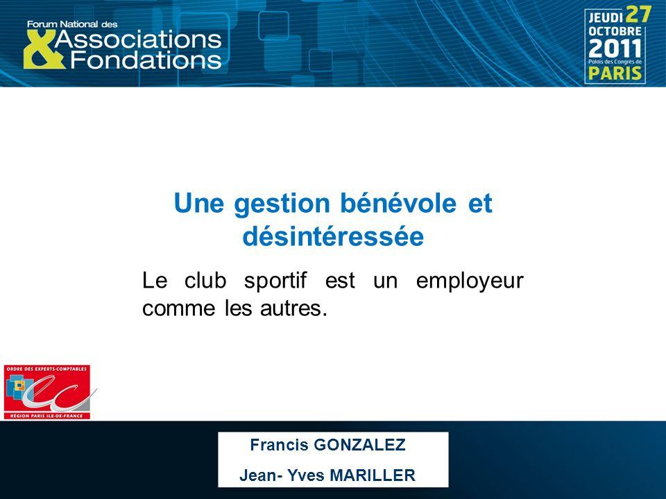 Une gestion bénévole et désintéressée Le club sportif est un employeur comme les autres. Francis GONZALEZ Jean- Yves MARILLER