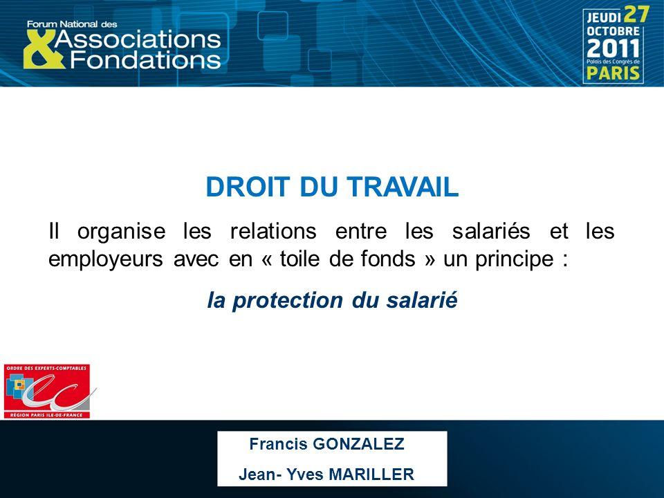 DROIT DU TRAVAIL Il organise les relations entre les salariés et les employeurs avec en « toile de fonds » un principe : la protection du salarié Fran