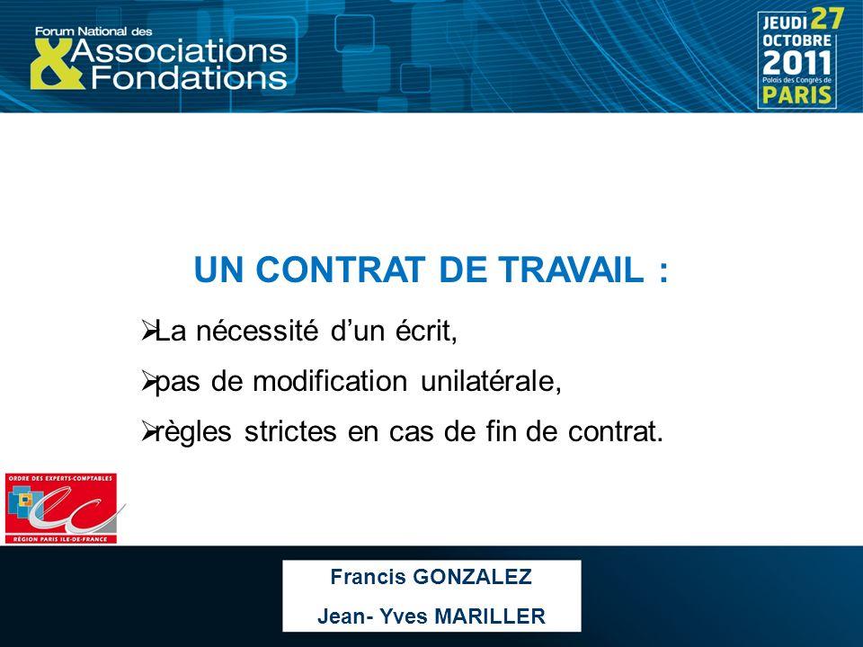UN CONTRAT DE TRAVAIL : La nécessité dun écrit, pas de modification unilatérale, règles strictes en cas de fin de contrat. Francis GONZALEZ Jean- Yves