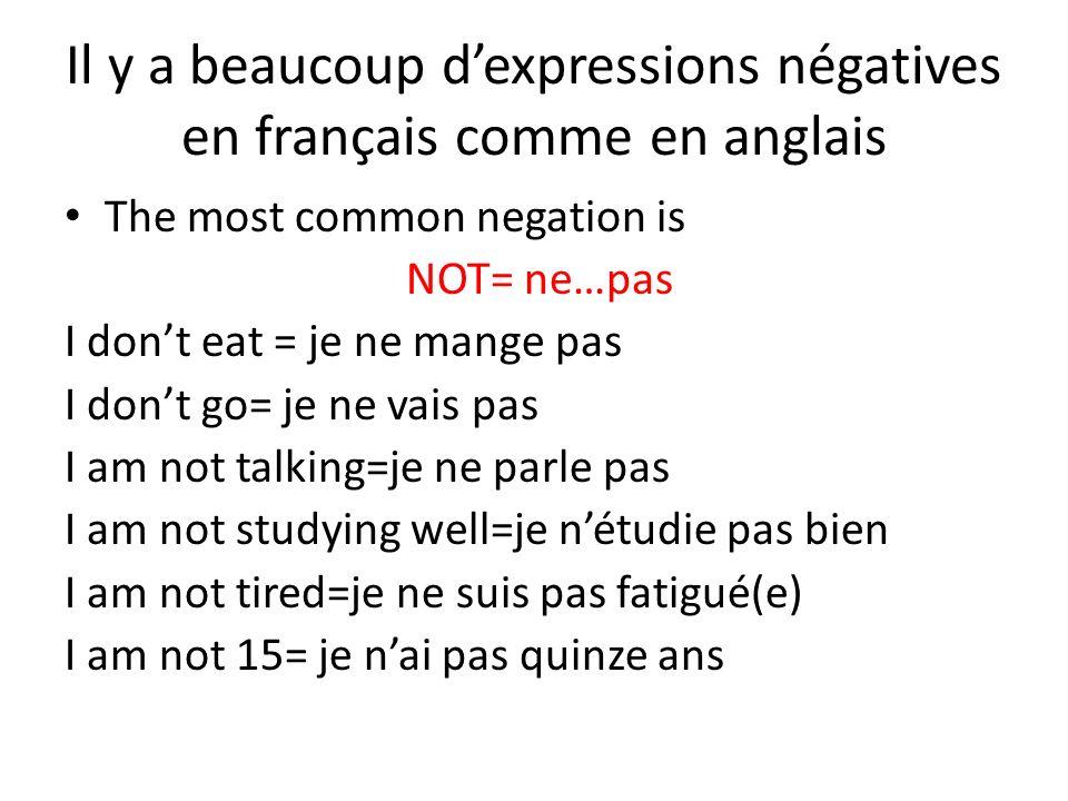Il y a beaucoup dexpressions négatives en français comme en anglais The most common negation is NOT= ne…pas I dont eat = je ne mange pas I dont go= je