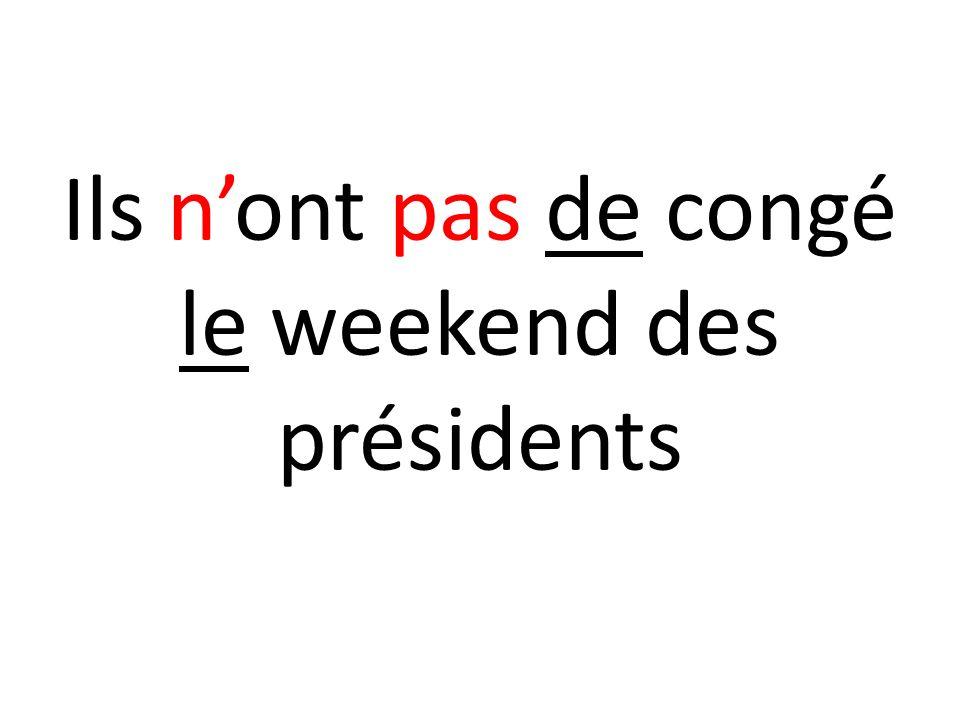 Ils nont pas de congé le weekend des présidents