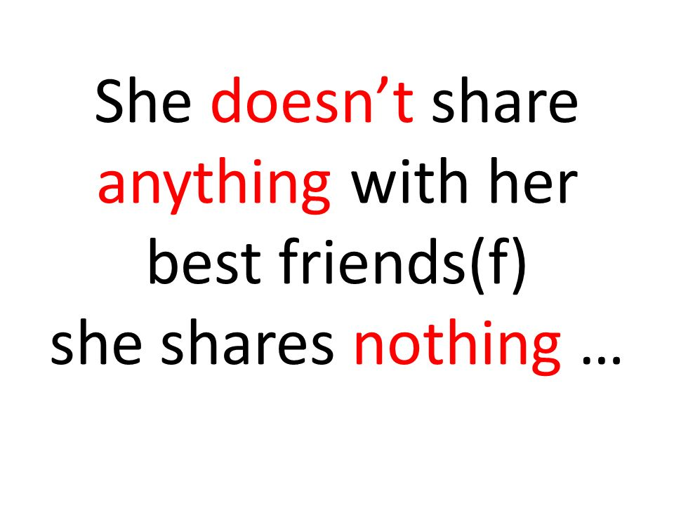 She doesnt share anything with her best friends(f) she shares nothing …