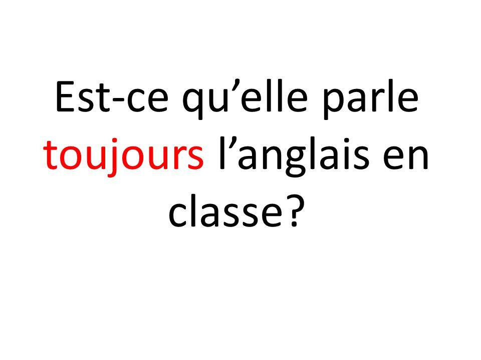 Est-ce quelle parle toujours langlais en classe?