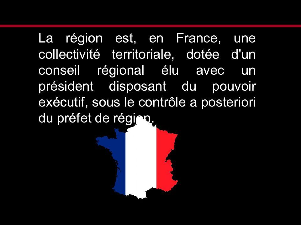 La région est, en France, une collectivité territoriale, dotée d'un conseil régional élu avec un président disposant du pouvoir exécutif, sous le cont