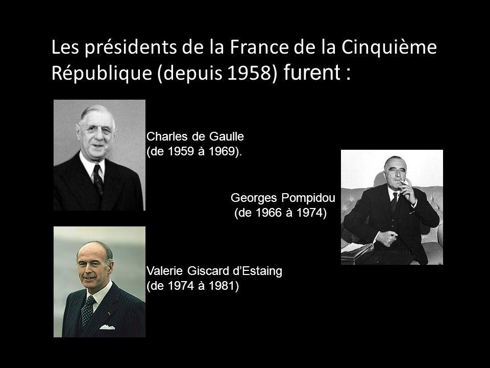 Les présidents de la France de la Cinquième République (depuis 1958) furent : Charles de Gaulle (de 1959 à 1969). Georges Pompidou (de 1966 à 1974) Va