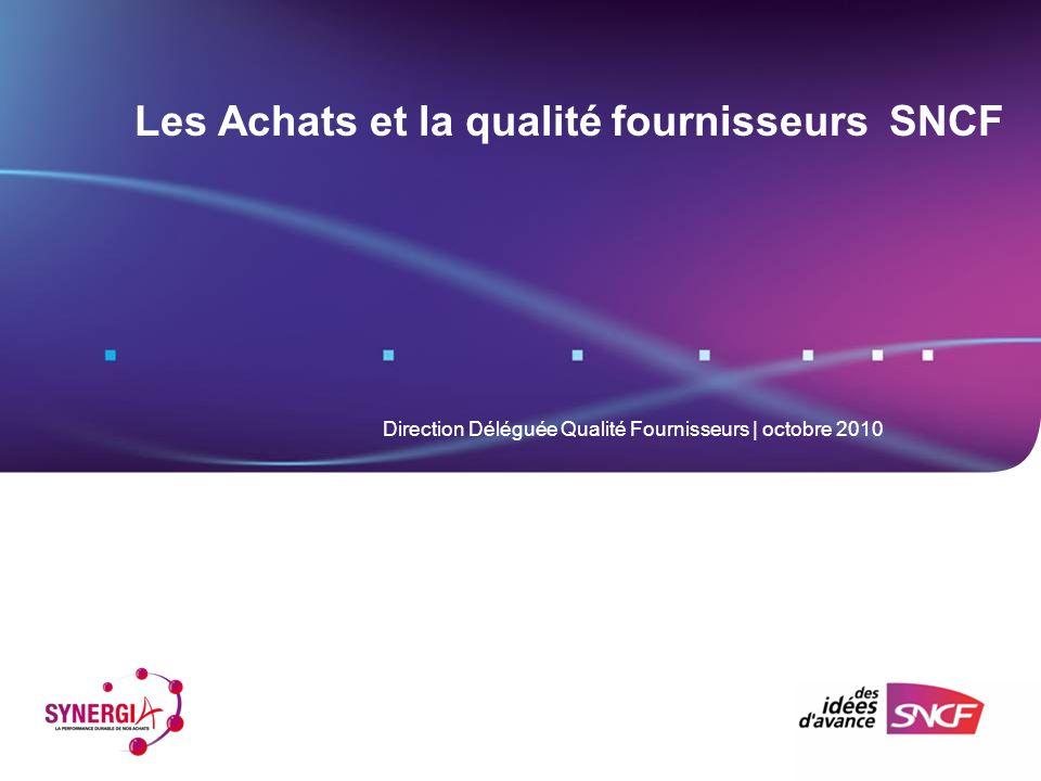 Les Achats et la qualité fournisseurs SNCF Direction Déléguée Qualité Fournisseurs | octobre 2010