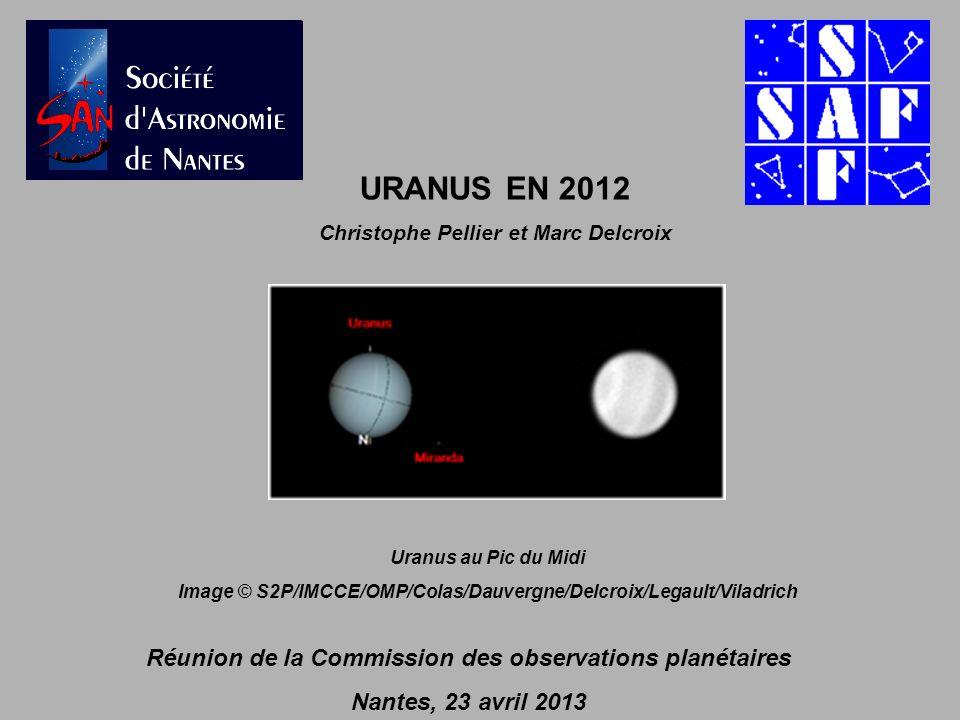 Réunion de la Commission des observations planétaires Nantes, 23 avril 2013 URANUS EN 2012 Christophe Pellier et Marc Delcroix Uranus au Pic du Midi I