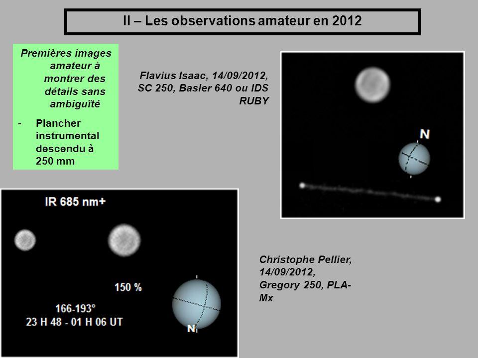 II – Les observations amateur en 2012 Premières images amateur à montrer des détails sans ambiguïté -Plancher instrumental descendu à 250 mm Flavius I
