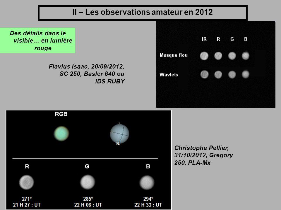 II – Les observations amateur en 2012 Des détails dans le visible… en lumière rouge Flavius Isaac, 20/09/2012, SC 250, Basler 640 ou IDS RUBY Christop