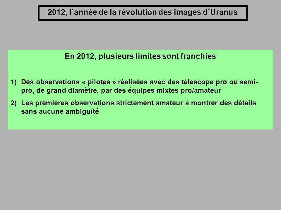 2012, lannée de la révolution des images dUranus En 2012, plusieurs limites sont franchies 1)Des observations « pilotes » réalisées avec des télescope