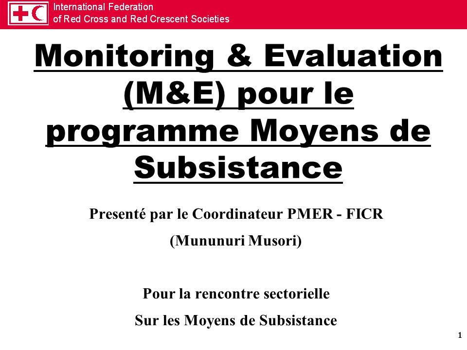 1 Monitoring & Evaluation (M&E) pour le programme Moyens de Subsistance Presenté par le Coordinateur PMER - FICR (Mununuri Musori) Pour la rencontre s