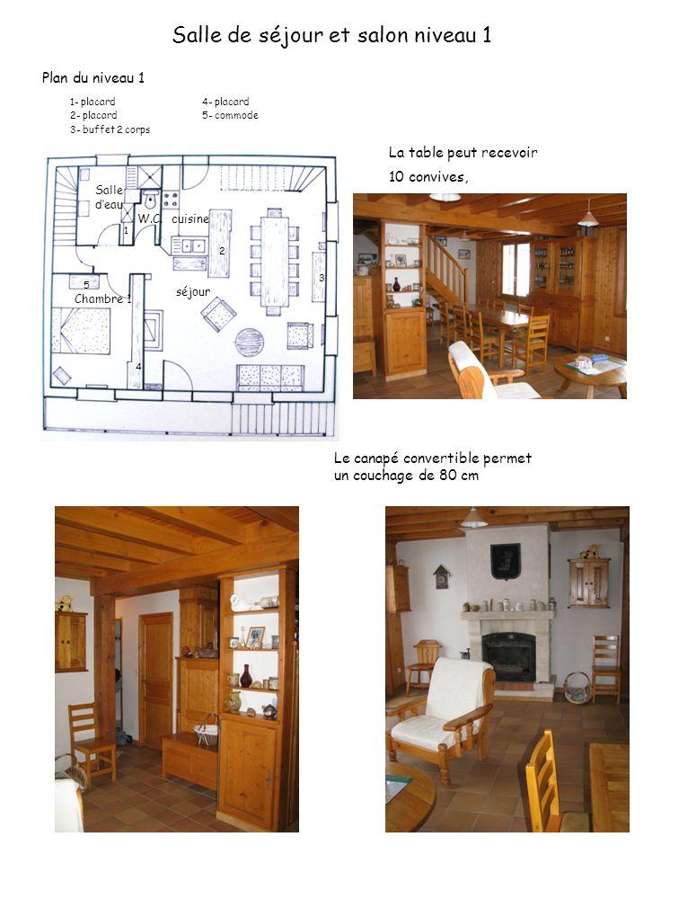 Salle de séjour et salon niveau 1 La table peut recevoir 10 convives, Le canapé convertible permet un couchage de 80 cm Plan du niveau 1 Salle deau W.